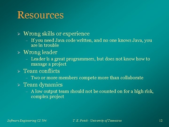 Resources Ø Wrong skills or experience – Ø Wrong leader – Ø Leader is