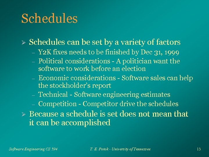 Schedules Ø Schedules can be set by a variety of factors – – –