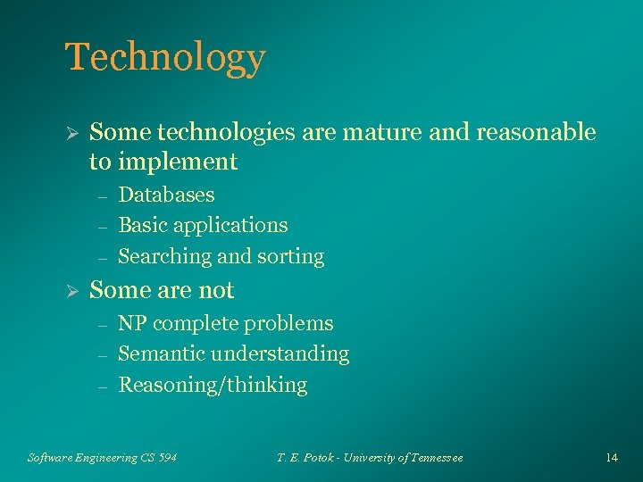 Technology Ø Some technologies are mature and reasonable to implement – – – Ø