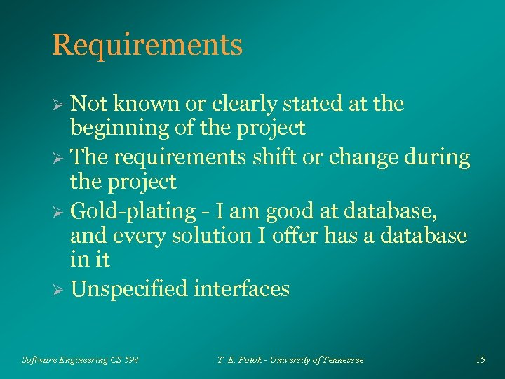 Requirements Not known or clearly stated at the beginning of the project Ø The