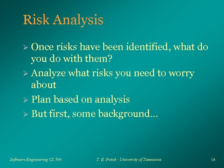 Risk Analysis Once risks have been identified, what do you do with them? Ø