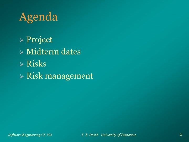 Agenda Project Ø Midterm dates Ø Risk management Ø Software Engineering CS 594 T.
