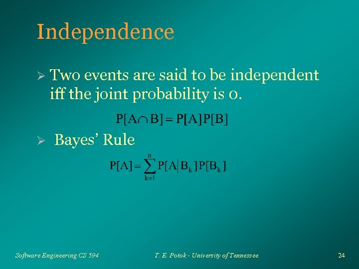 Independence Ø Ø Two events are said to be independent iff the joint probability