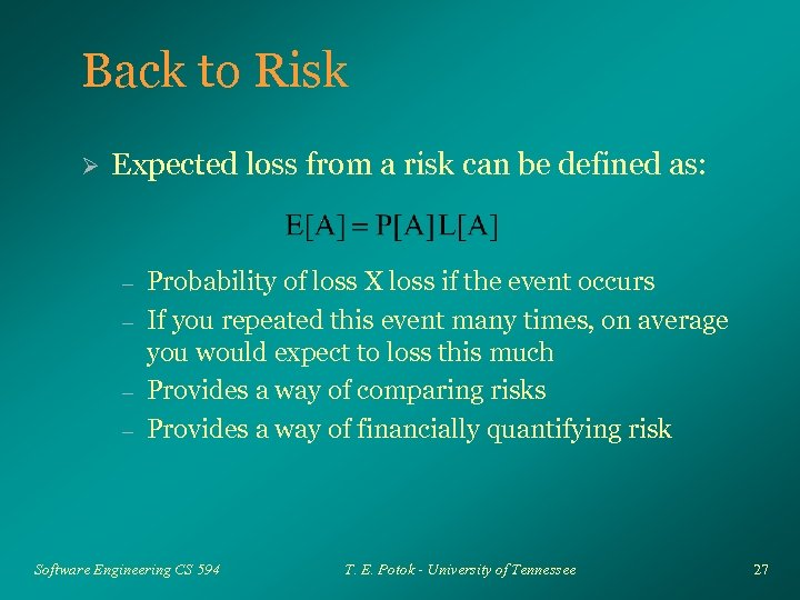 Back to Risk Ø Expected loss from a risk can be defined as: –