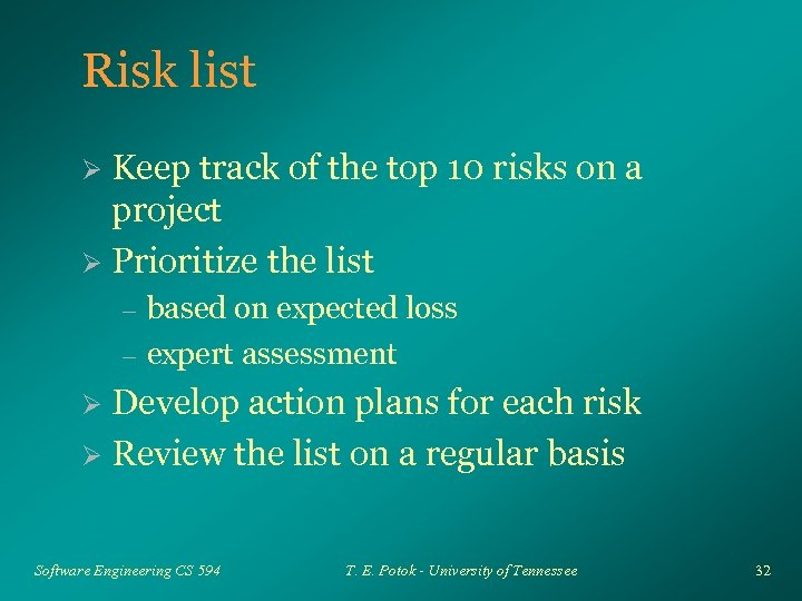 Risk list Keep track of the top 10 risks on a project Ø Prioritize