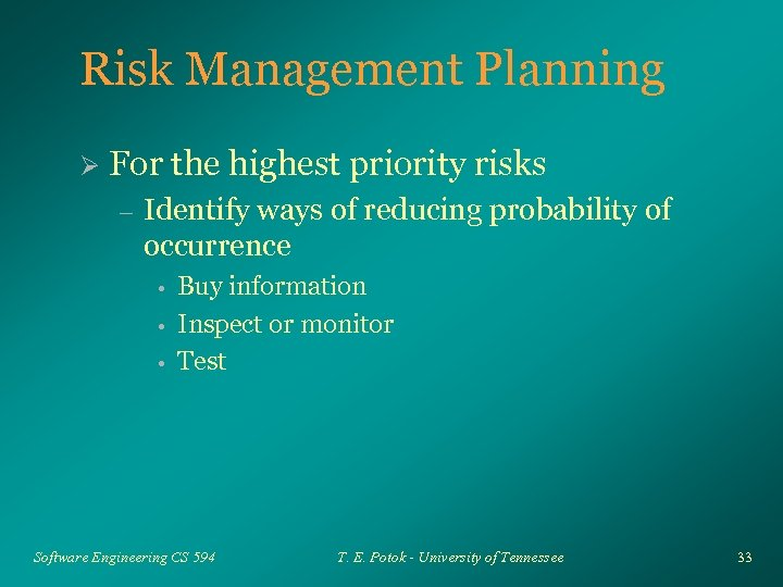 Risk Management Planning Ø For the highest priority risks – Identify ways of reducing