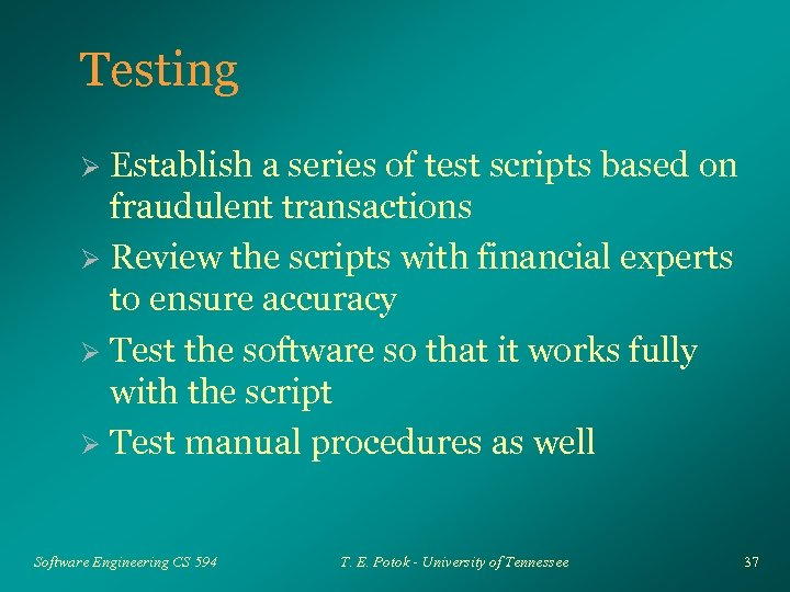 Testing Establish a series of test scripts based on fraudulent transactions Ø Review the