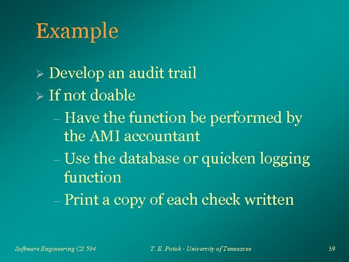 Example Develop an audit trail Ø If not doable – Have the function be