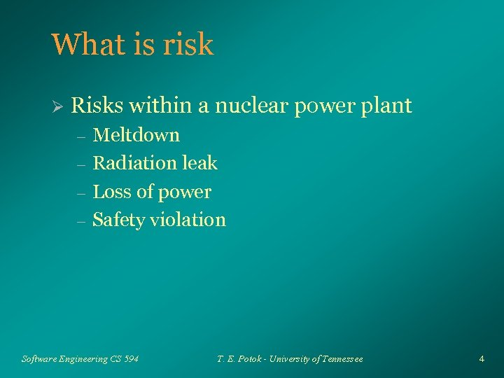 What is risk Ø Risks within a nuclear power plant – – Meltdown Radiation