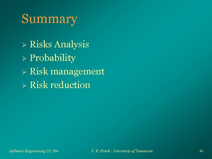 Summary Risks Analysis Ø Probability Ø Risk management Ø Risk reduction Ø Software Engineering
