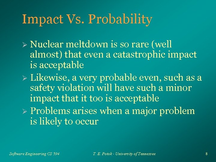 Impact Vs. Probability Nuclear meltdown is so rare (well almost) that even a catastrophic