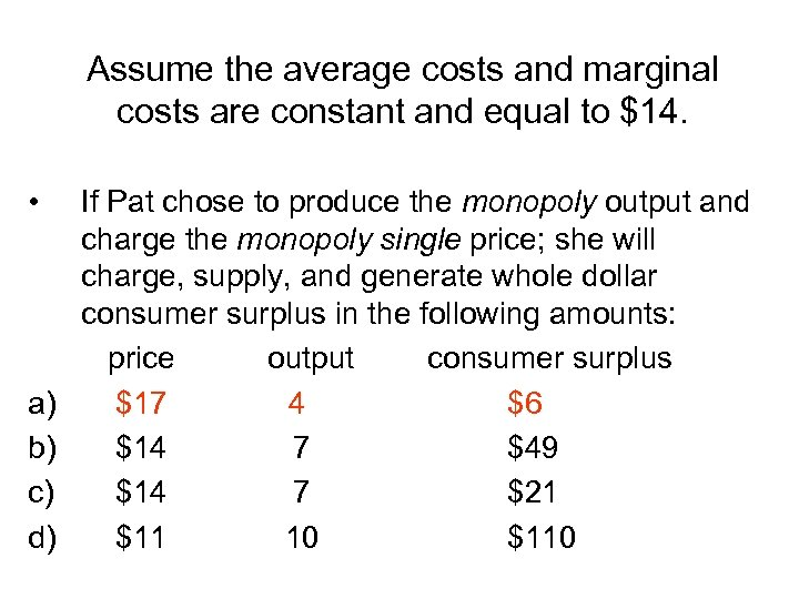 Assume the average costs and marginal costs are constant and equal to $14. •