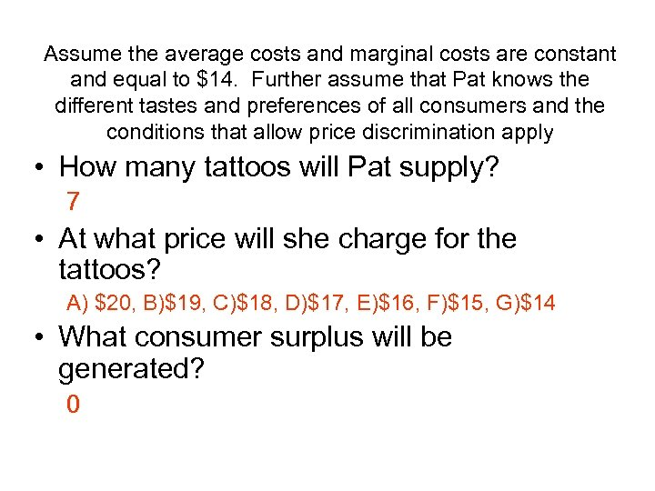 Assume the average costs and marginal costs are constant and equal to $14. Further