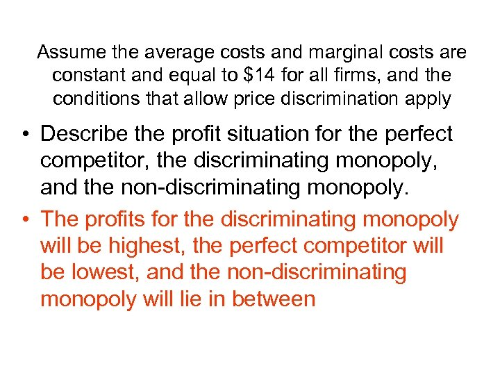 Assume the average costs and marginal costs are constant and equal to $14 for