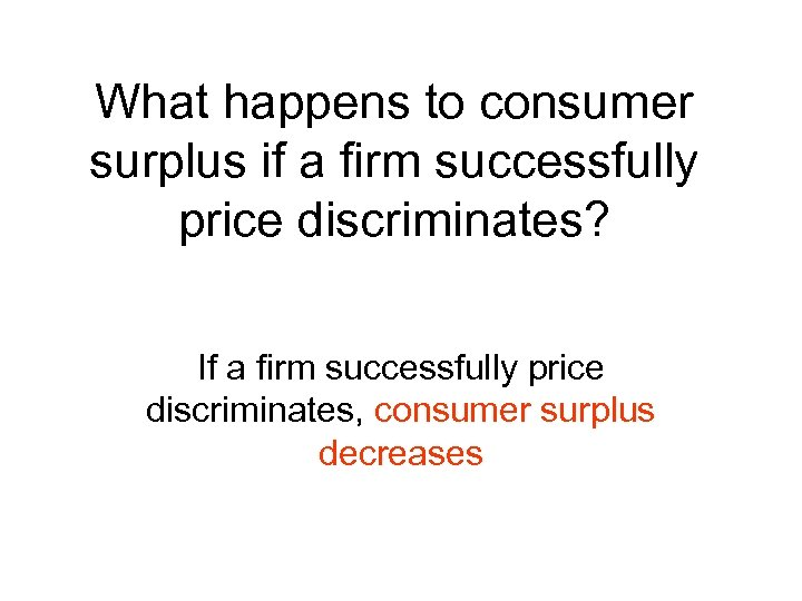 What happens to consumer surplus if a firm successfully price discriminates? If a firm