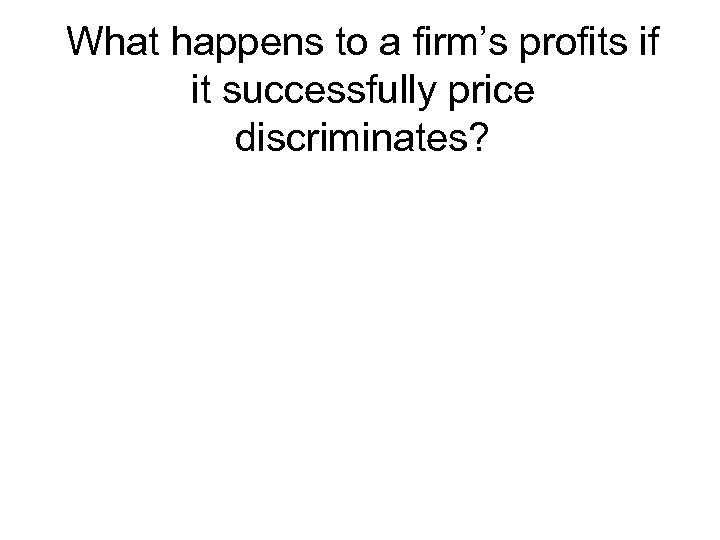 What happens to a firm's profits if it successfully price discriminates?