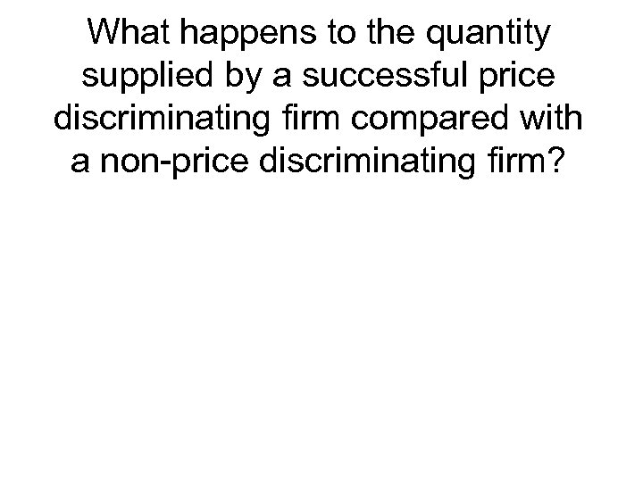 What happens to the quantity supplied by a successful price discriminating firm compared with