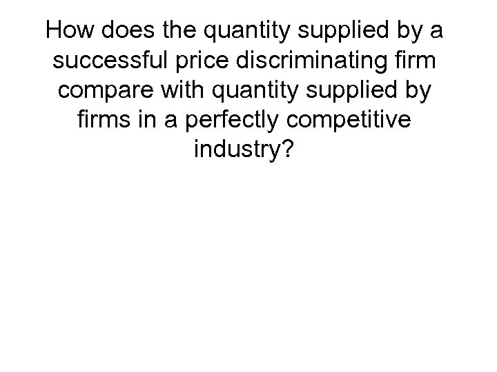 How does the quantity supplied by a successful price discriminating firm compare with quantity