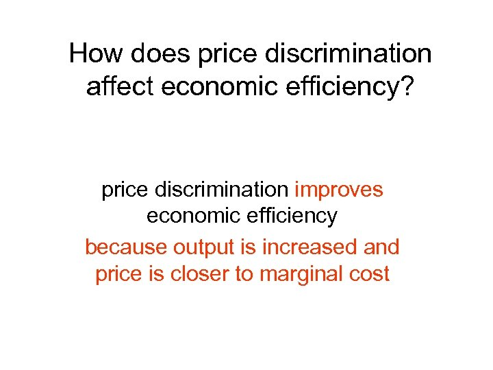 How does price discrimination affect economic efficiency? price discrimination improves economic efficiency because output