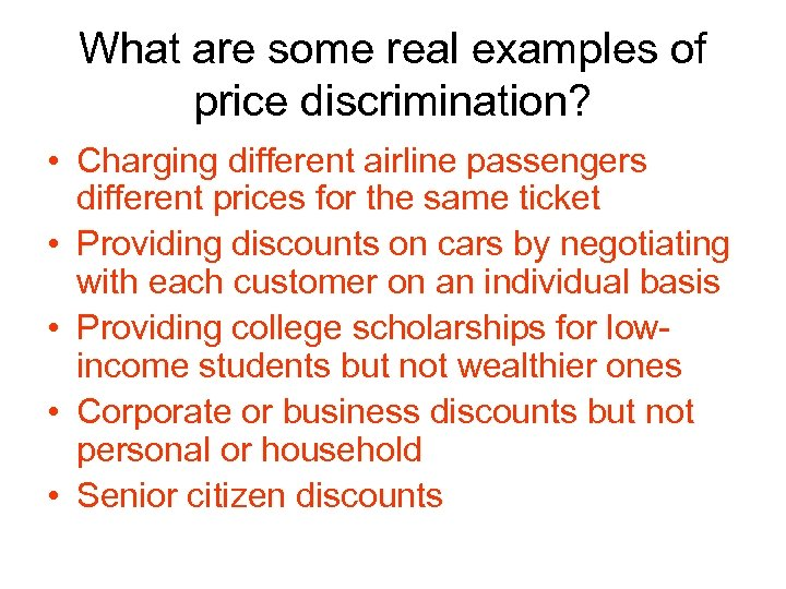 What are some real examples of price discrimination? • Charging different airline passengers different