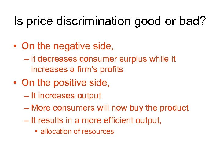 Is price discrimination good or bad? • On the negative side, – it decreases