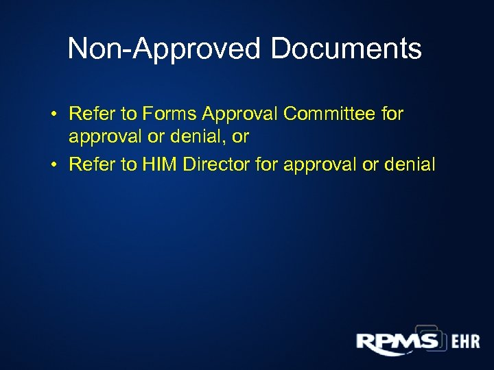 Non-Approved Documents • Refer to Forms Approval Committee for approval or denial, or •