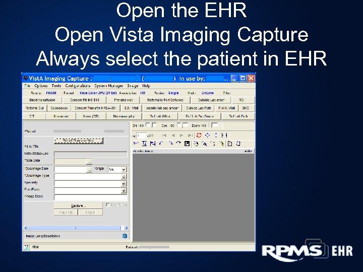 Open the EHR Open Vista Imaging Capture Always select the patient in EHR
