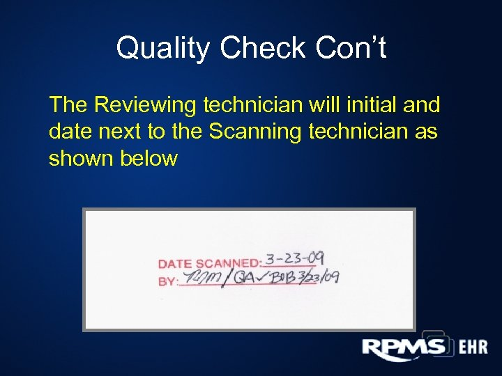 Quality Check Con't The Reviewing technician will initial and date next to the Scanning