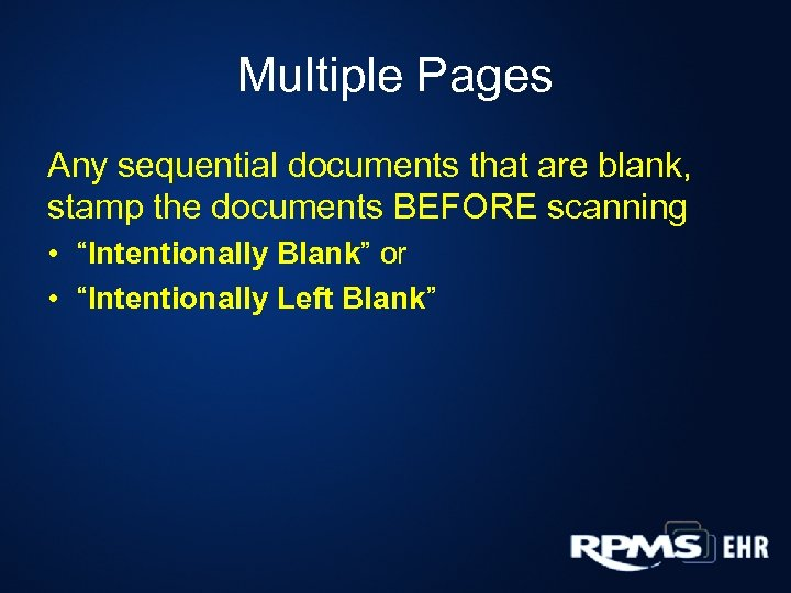 Multiple Pages Any sequential documents that are blank, stamp the documents BEFORE scanning •