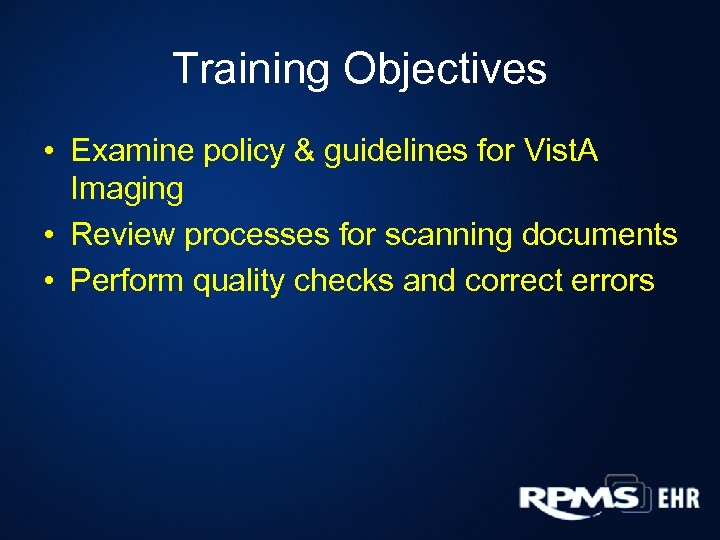 Training Objectives • Examine policy & guidelines for Vist. A Imaging • Review processes