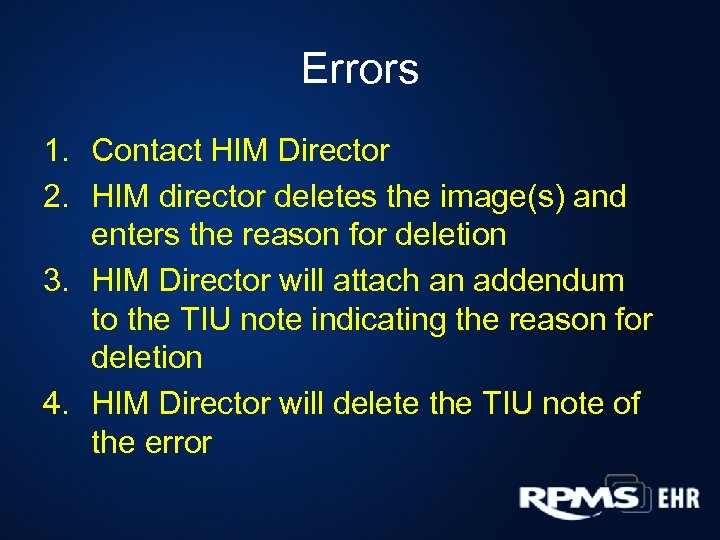 Errors 1. Contact HIM Director 2. HIM director deletes the image(s) and enters the