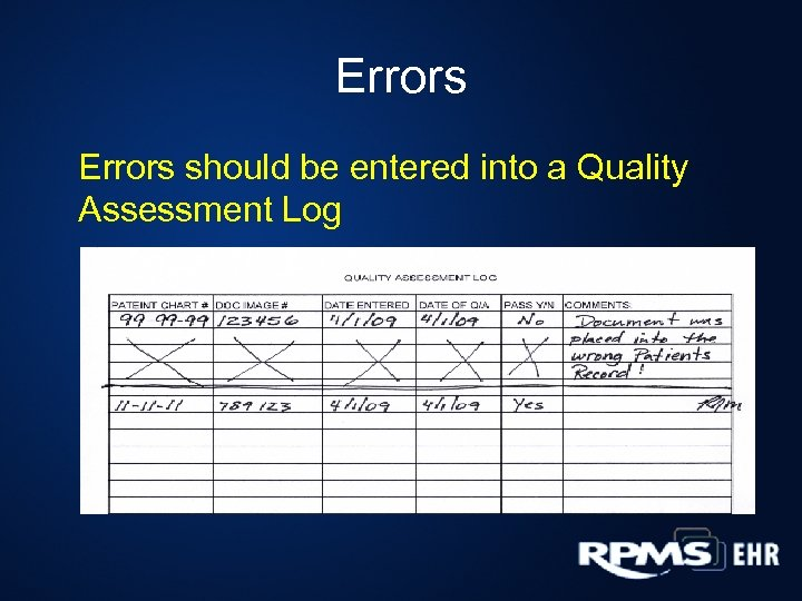Errors should be entered into a Quality Assessment Log