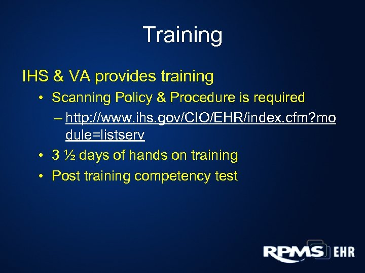 Training IHS & VA provides training • Scanning Policy & Procedure is required –