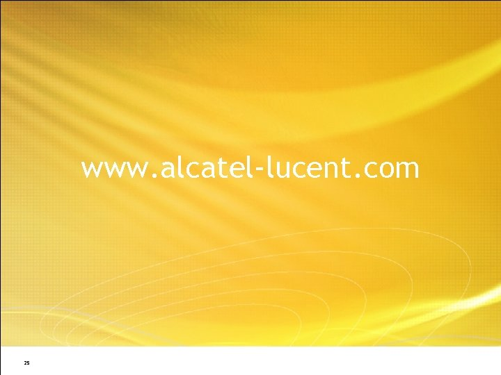www. alcatel-lucent. com 25 All Rights Reserved © Alcatel-Lucent 2008
