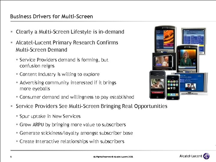 Business Drivers for Multi-Screen § Clearly a Multi-Screen Lifestyle is in-demand § Alcatel-Lucent Primary