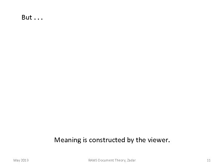 But. . . Meaning is constructed by the viewer. May 2013 RAMS Document Theory,