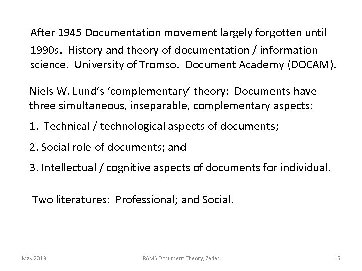 After 1945 Documentation movement largely forgotten until 1990 s. History and theory of documentation