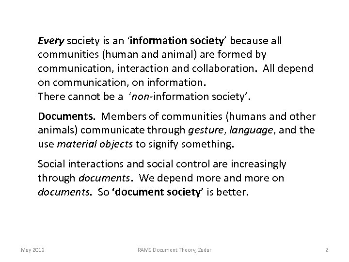 Every society is an 'information society' because all communities (human and animal) are formed