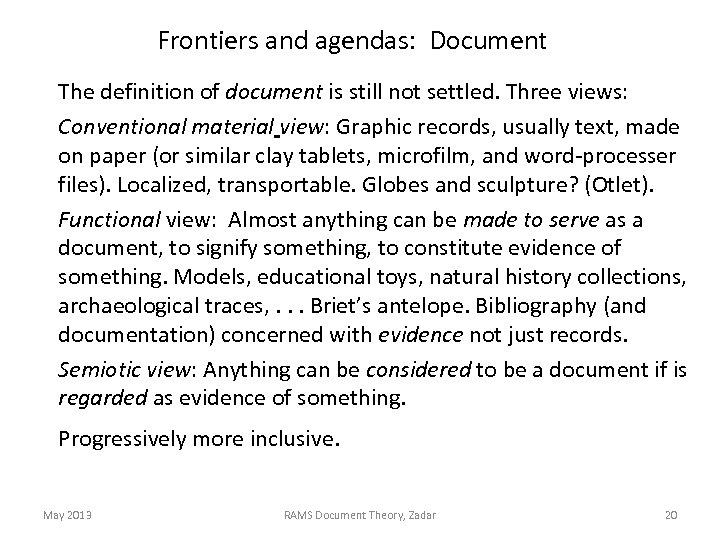 Frontiers and agendas: Document The definition of document is still not settled. Three views: