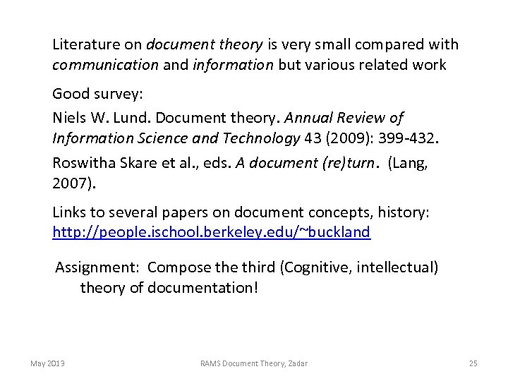Literature on document theory is very small compared with communication and information but various