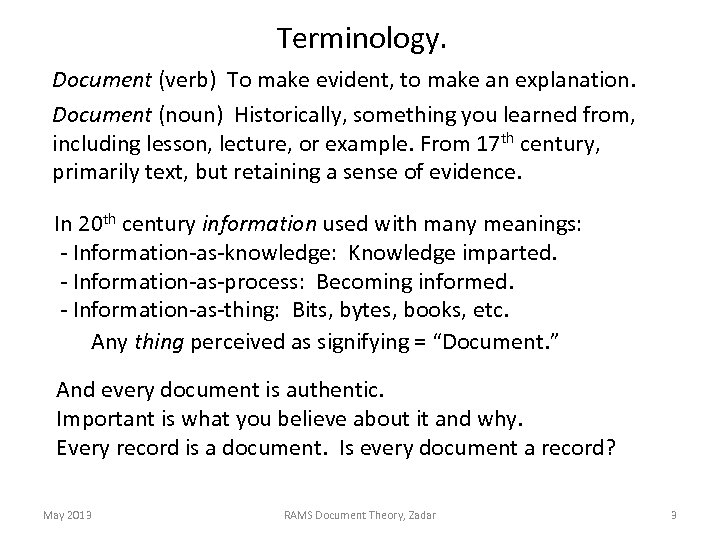Terminology. Document (verb) To make evident, to make an explanation. Document (noun) Historically, something