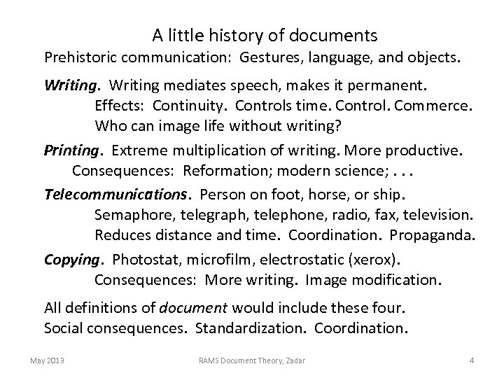 A little history of documents Prehistoric communication: Gestures, language, and objects. Writing mediates speech,