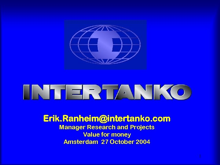 Erik. Ranheim@intertanko. com Manager Research and Projects Value for money Amsterdam 27 October 2004