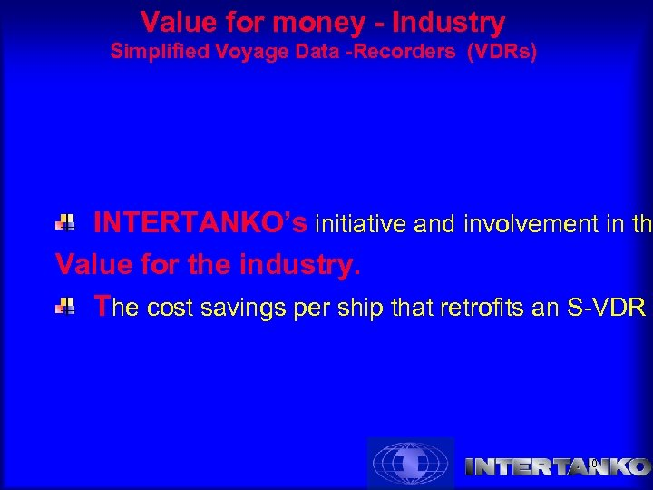 Value for money - Industry Simplified Voyage Data -Recorders (VDRs) INTERTANKO's initiative and involvement