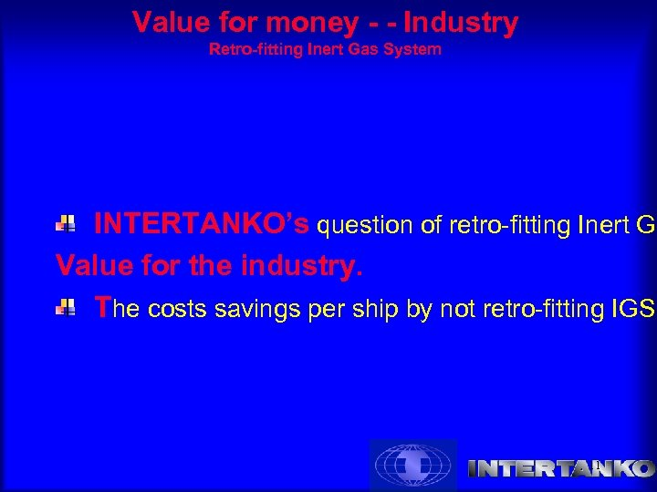 Value for money - - Industry Retro-fitting Inert Gas System INTERTANKO's question of retro-fitting