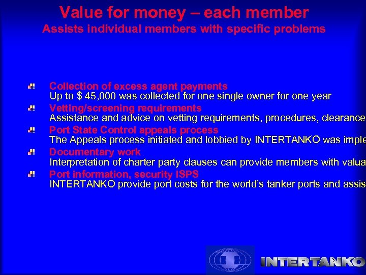 Value for money – each member Assists individual members with specific problems Collection of