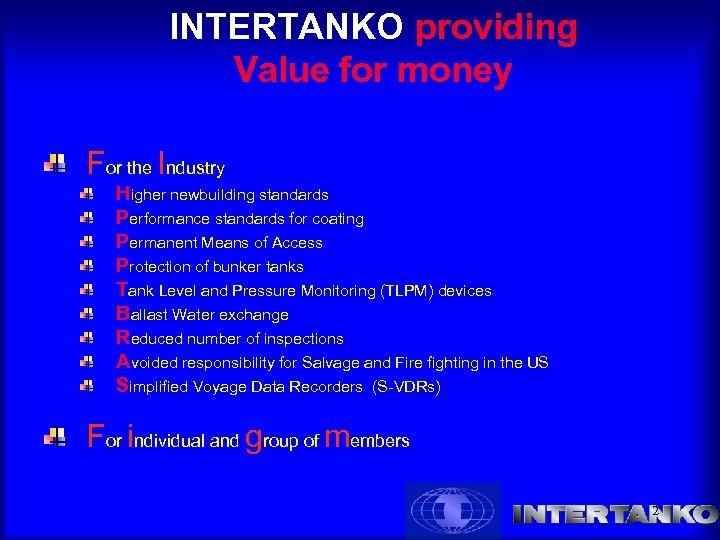 INTERTANKO providing Value for money For the Industry Higher newbuilding standards Performance standards for