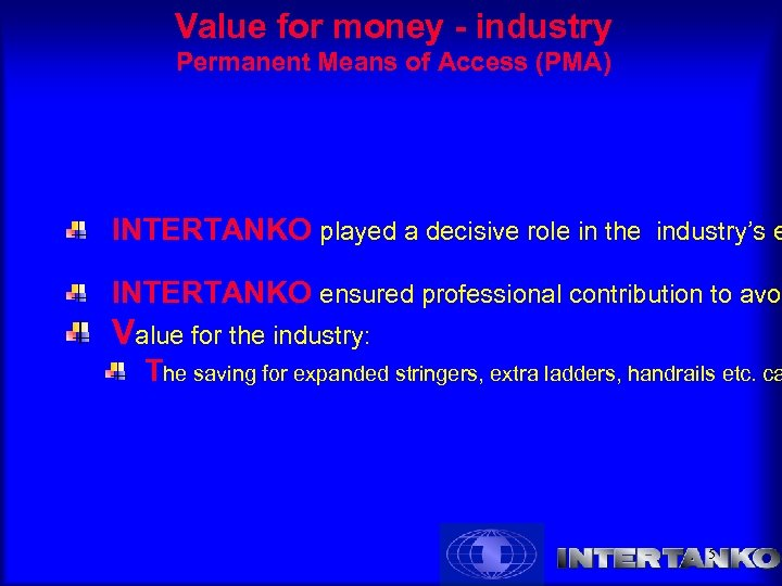 Value for money - industry Permanent Means of Access (PMA) INTERTANKO played a decisive
