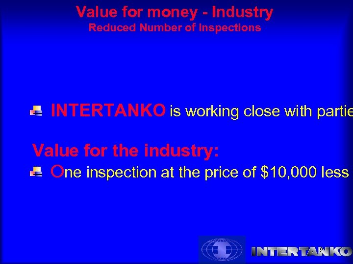 Value for money - Industry Reduced Number of Inspections INTERTANKO is working close with