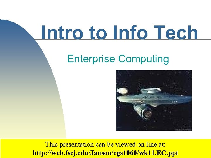 Intro to Info Tech Enterprise Computing This presentation can be viewed on line at: